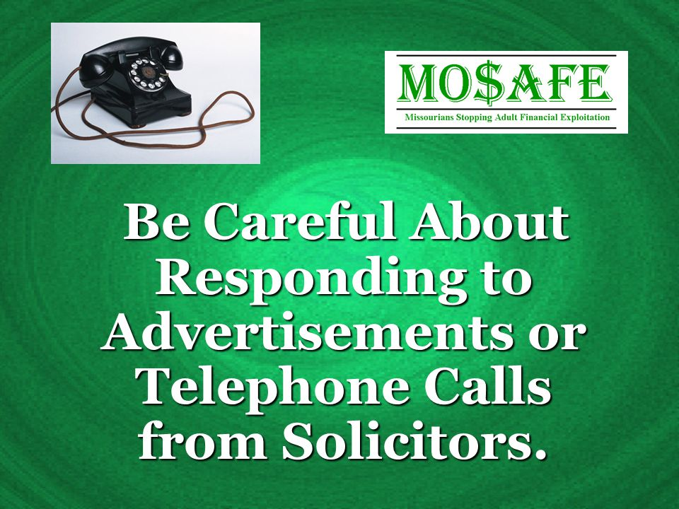 Be Careful About Responding to Advertisements or Telephone Calls from Solicitors.