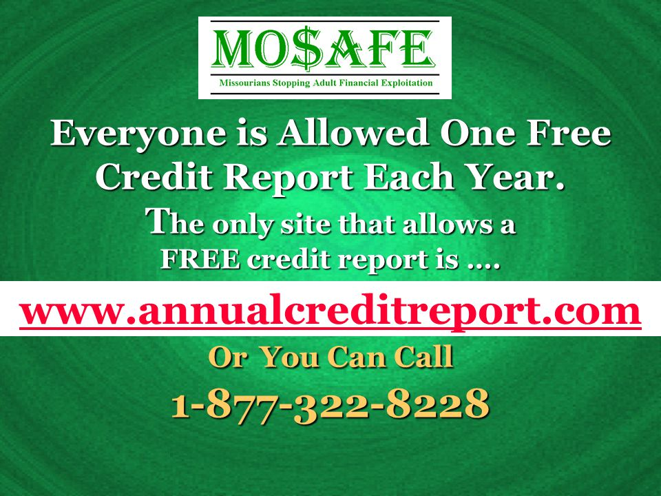 Everyone is Allowed One Free Credit Report Each Year.