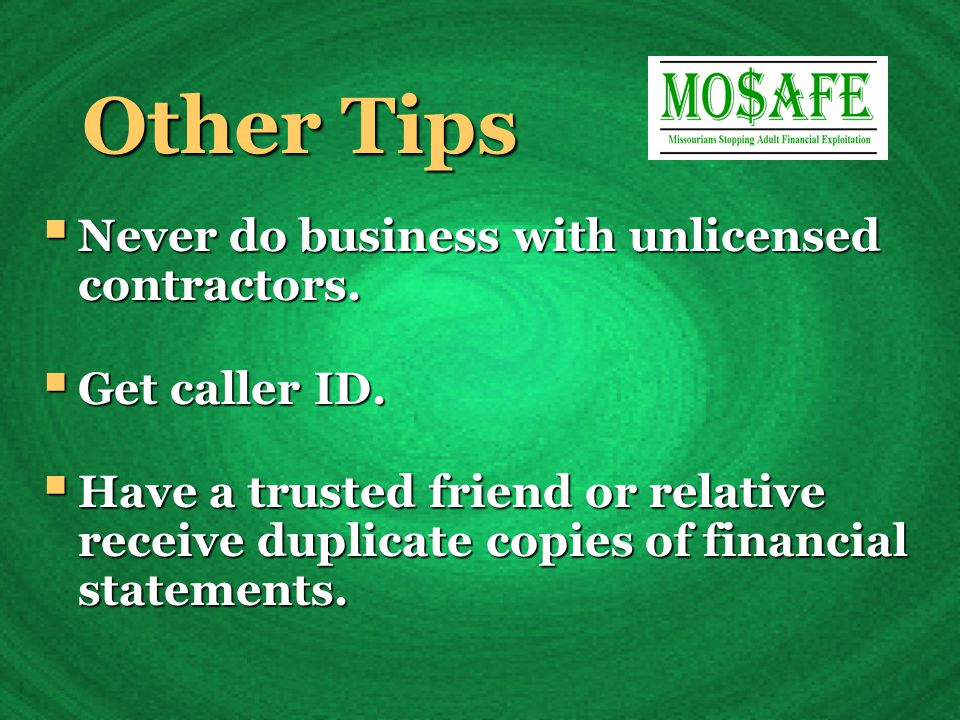 Other Tips  Never do business with unlicensed contractors.