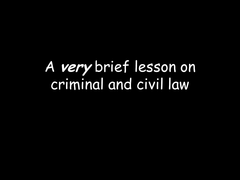 A very brief lesson on criminal and civil law