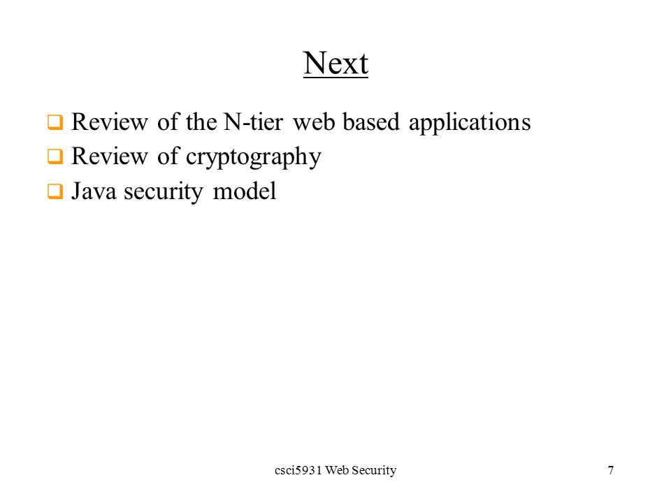 csci5931 Web Security7 Next  Review of the N-tier web based applications  Review of cryptography  Java security model