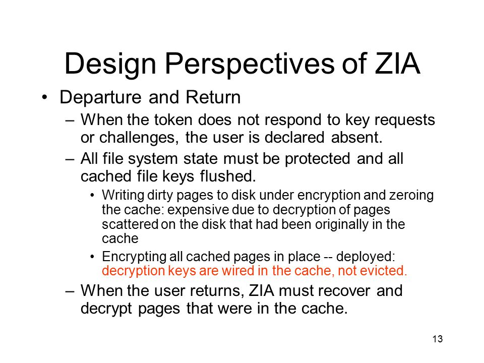 13 Design Perspectives of ZIA Departure and Return –When the token does not respond to key requests or challenges, the user is declared absent.