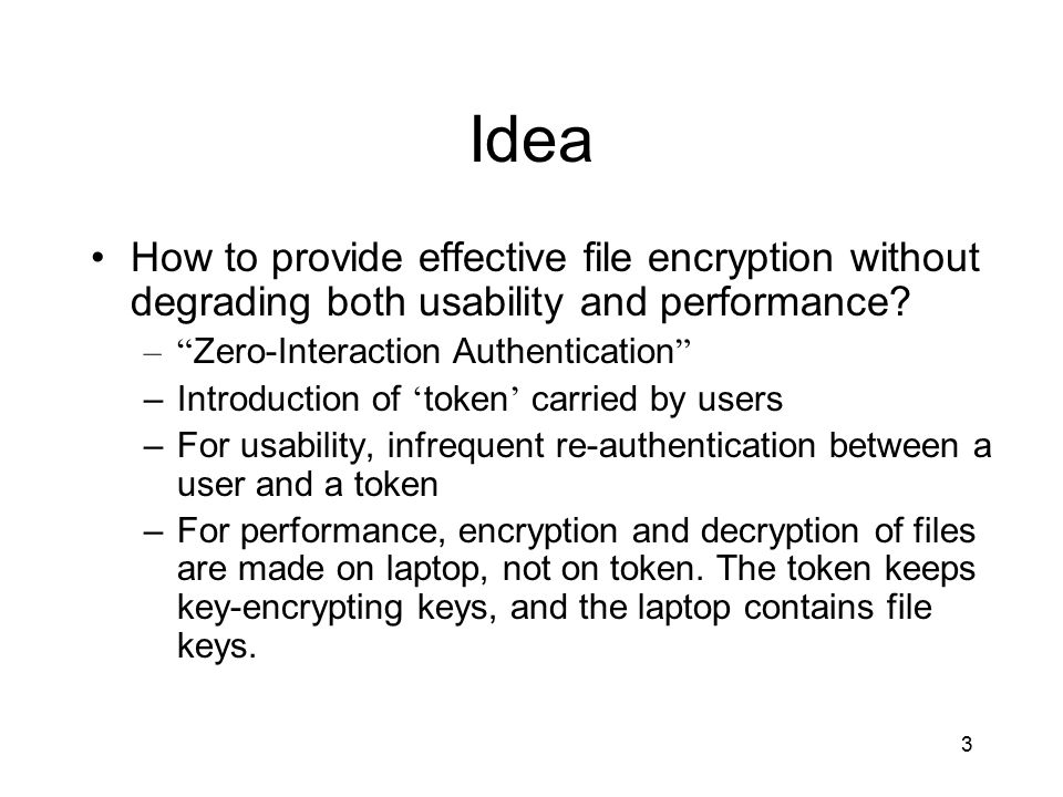 3 Idea How to provide effective file encryption without degrading both usability and performance.
