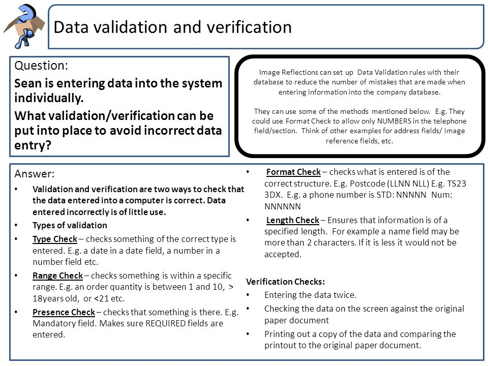 Data validation and verification Question: Sean is entering data into the system individually. What validation/verification can be put into place to a