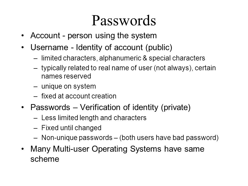 Passwords Account - person using the system Username - Identity of account (public) – limited characters, alphanumeric & special characters – typicall