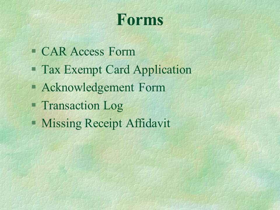 Forms §CAR Access Form §Tax Exempt Card Application §Acknowledgement Form §Transaction Log §Missing Receipt Affidavit