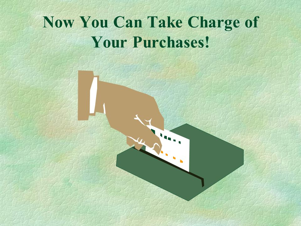 Now You Can Take Charge of Your Purchases!
