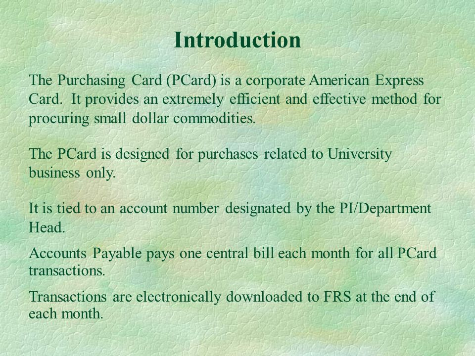 The Purchasing Card (PCard) is a corporate American Express Card.