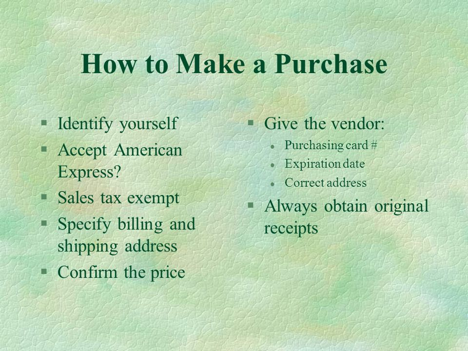 How to Make a Purchase §Identify yourself §Accept American Express.