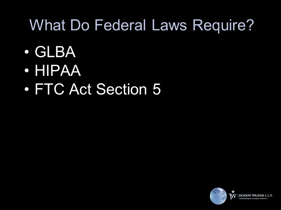 What Do Federal Laws Require? GLBA HIPAA FTC Act Section 5