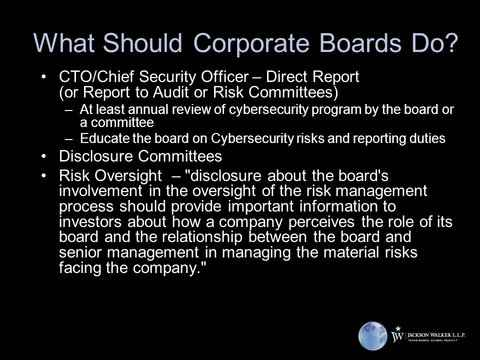 What Should Corporate Boards Do? CTO/Chief Security Officer – Direct Report (or Report to Audit or Risk Committees) –At least annual review of cyberse
