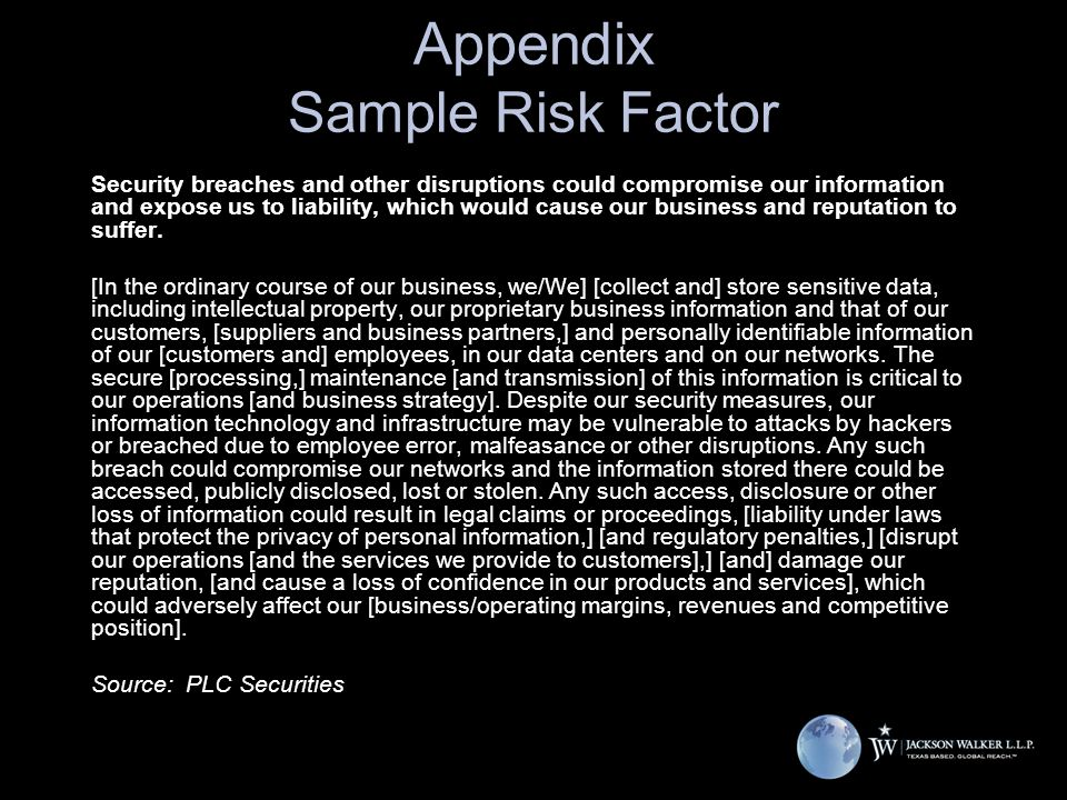 Appendix Sample Risk Factor Security breaches and other disruptions could compromise our information and expose us to liability, which would cause our business and reputation to suffer.