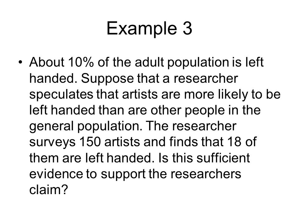 Example 3 About 10% of the adult population is left handed.
