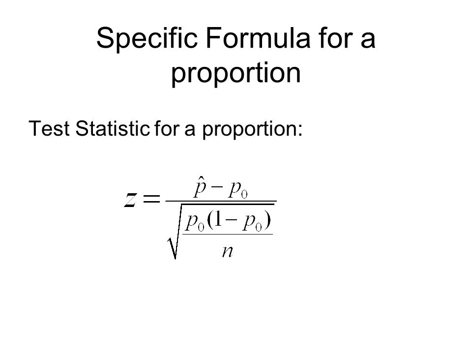 Specific Formula for a proportion Test Statistic for a proportion: