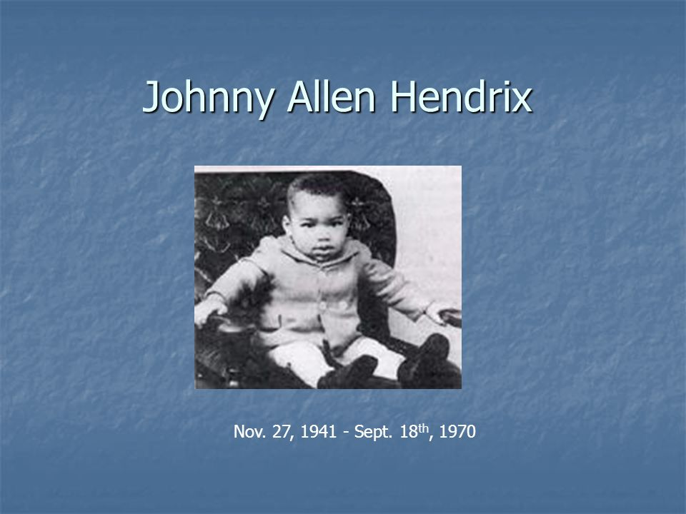 Johnny Allen Hendrix Nov. 27, 1941 - Sept. 18 th, 1970