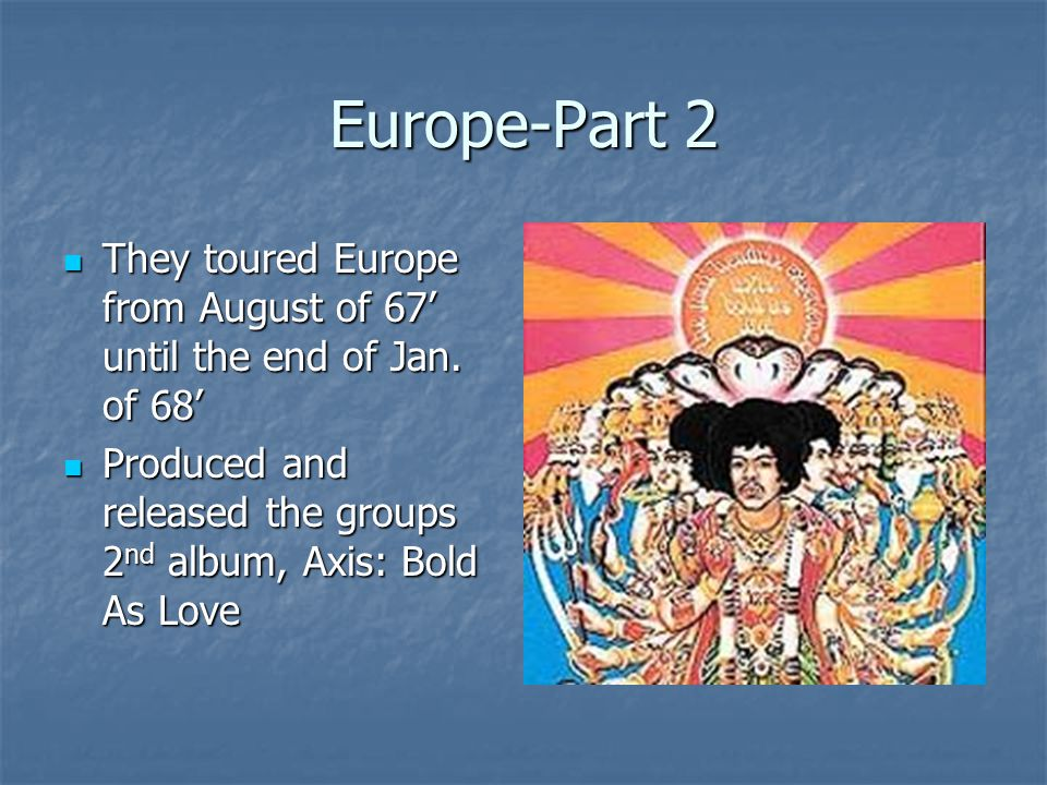 Europe-Part 2 They toured Europe from August of 67' until the end of Jan. of 68' They toured Europe from August of 67' until the end of Jan. of 68' Pr