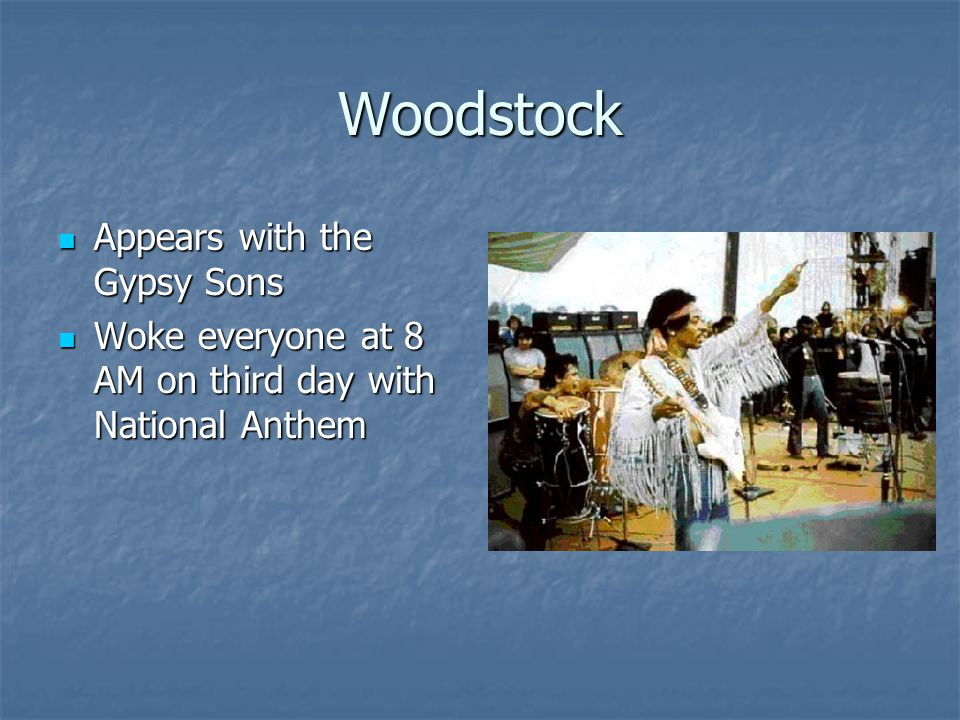 Woodstock Appears with the Gypsy Sons Appears with the Gypsy Sons Woke everyone at 8 AM on third day with National Anthem Woke everyone at 8 AM on third day with National Anthem