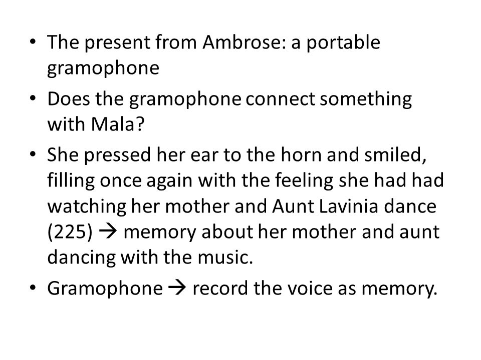 The present from Ambrose: a portable gramophone Does the gramophone connect something with Mala.