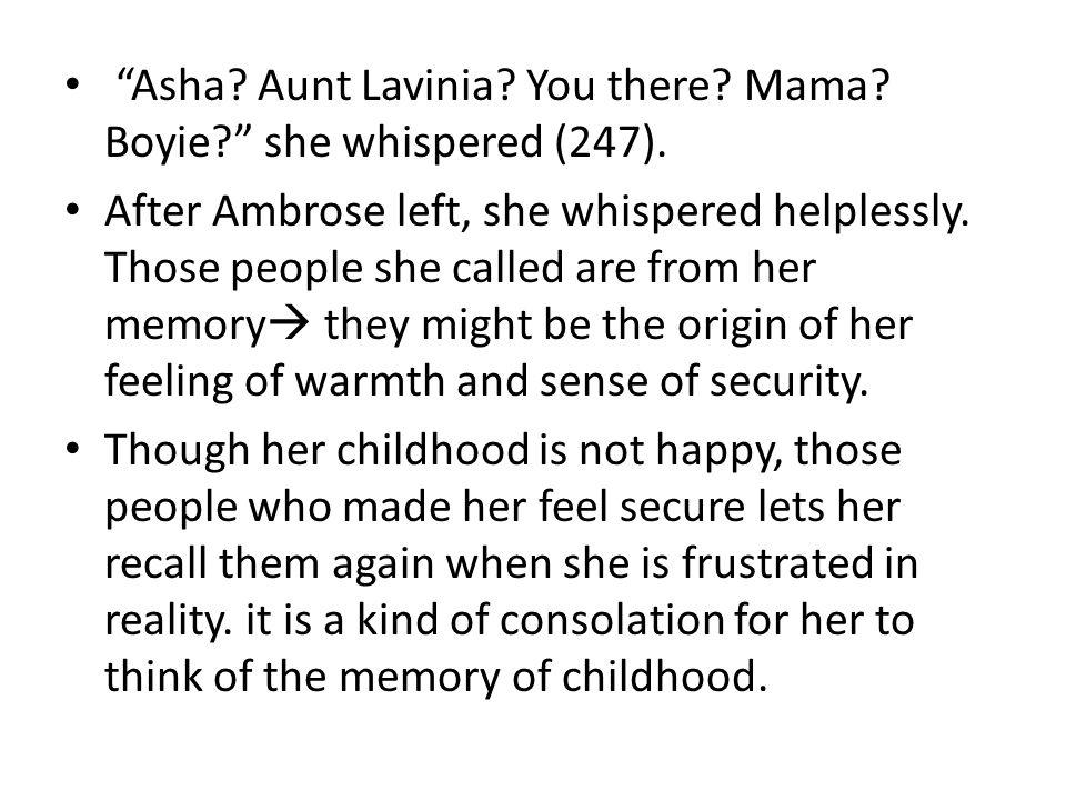 Asha. Aunt Lavinia. You there. Mama. Boyie she whispered (247).