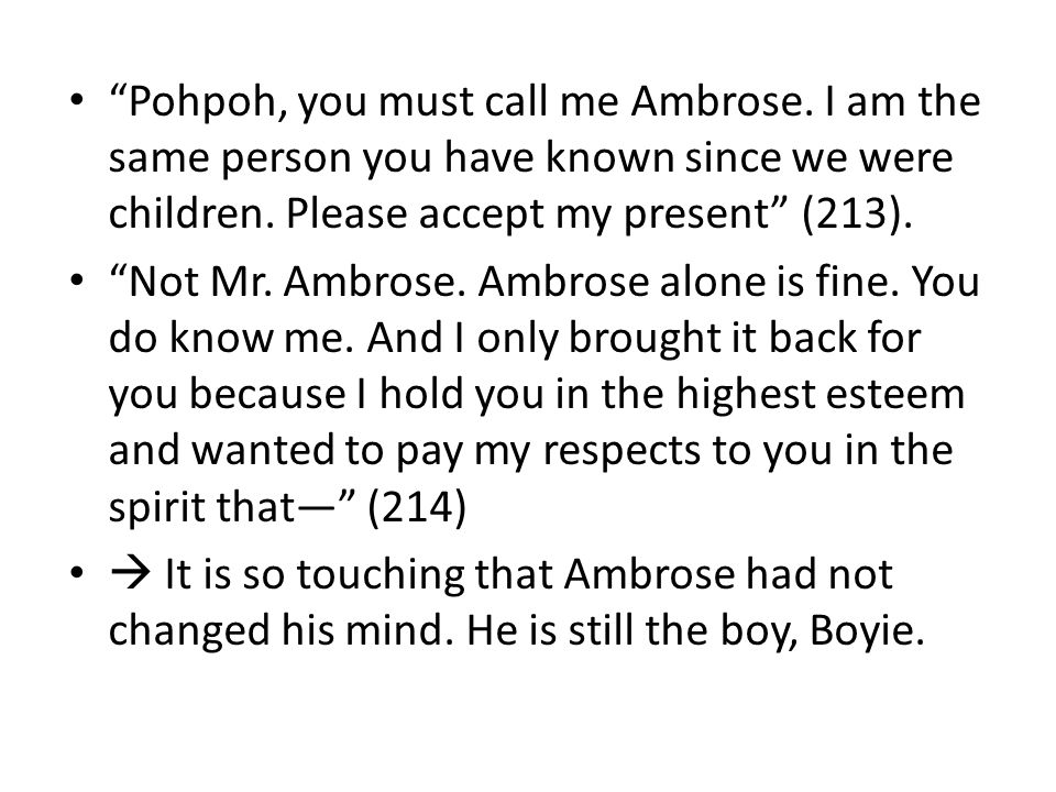 Pohpoh, you must call me Ambrose. I am the same person you have known since we were children.