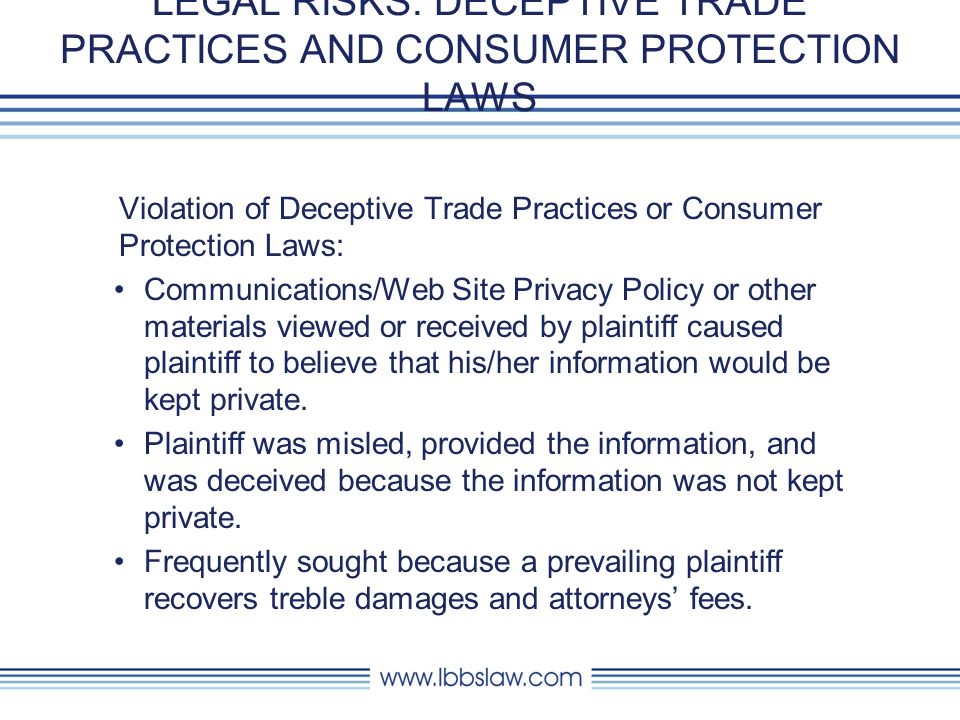 LEGAL RISKS: FRAUD Material misrepresentation by defendant (that information would be kept private) induced plaintiff to provide private information, reasonably believing that it would be kept private.