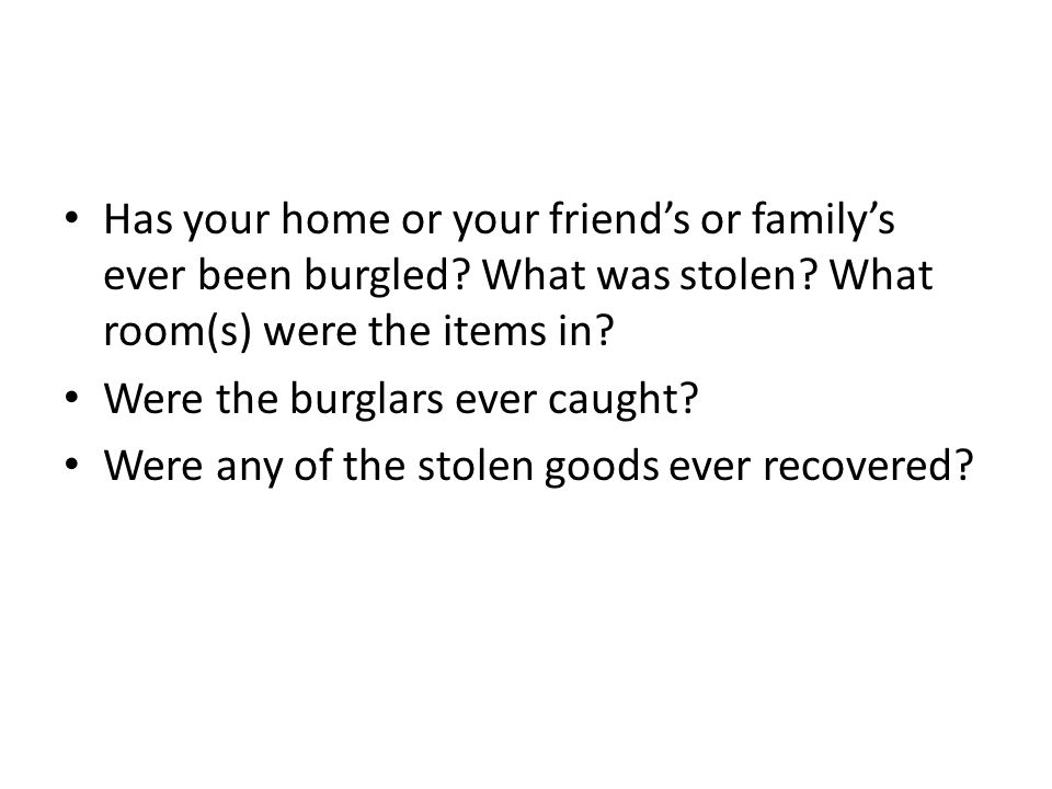 Has your home or your friend's or family's ever been burgled.
