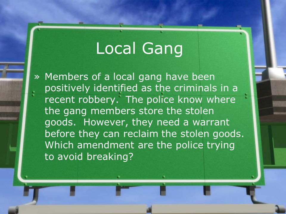 Local Gang »Members of a local gang have been positively identified as the criminals in a recent robbery. The police know where the gang members store