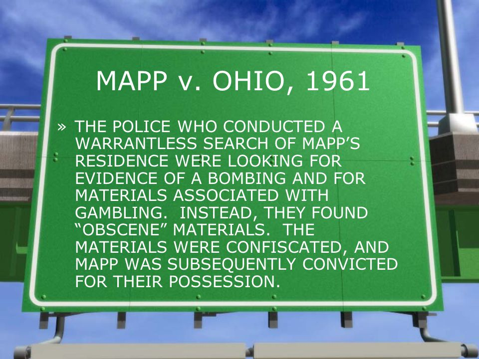MAPP v. OHIO, 1961 »THE POLICE WHO CONDUCTED A WARRANTLESS SEARCH OF MAPP'S RESIDENCE WERE LOOKING FOR EVIDENCE OF A BOMBING AND FOR MATERIALS ASSOCIA