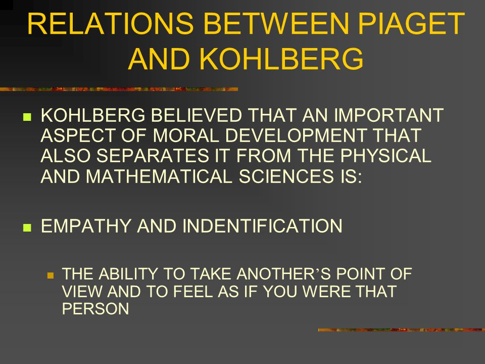 RELATIONS BETWEEN PIAGET AND KOHLBERG Langer, Kuhn, and Hahn (1969) TESTED CHILDREN AT DIFFERENT AGES PIAGETIAN TASKS KOHLBERG TASKS