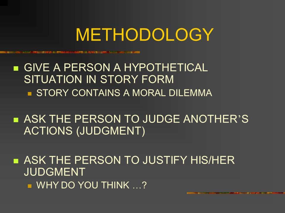 METHODOLOGY PEOPLE ' S DEVELOPMENTAL STAGE IS DETERMINED BY THEIR JUSTIFICATIONS