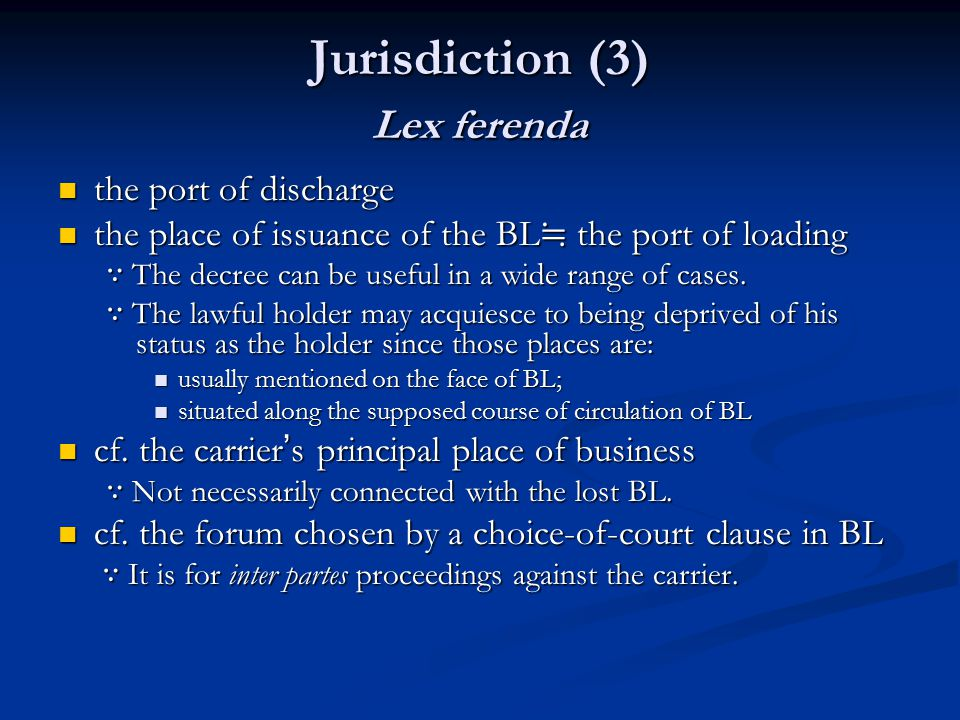 Jurisdiction (3) Lex ferenda the port of discharge the port of discharge the place of issuance of the BL ≒ the port of loading the place of issuance of the BL ≒ the port of loading ∵ The decree can be useful in a wide range of cases.