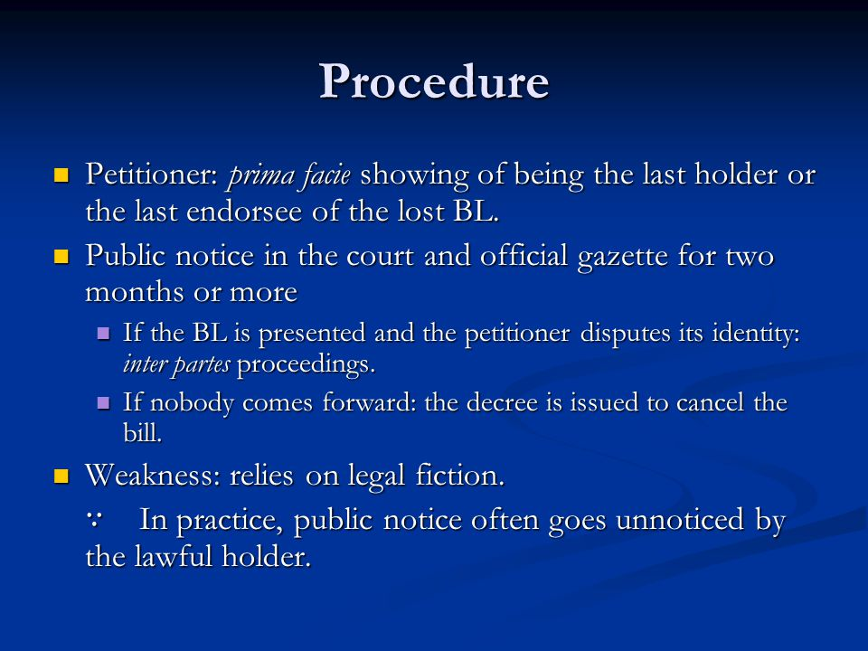 Procedure Petitioner: prima facie showing of being the last holder or the last endorsee of the lost BL. Petitioner: prima facie showing of being the l