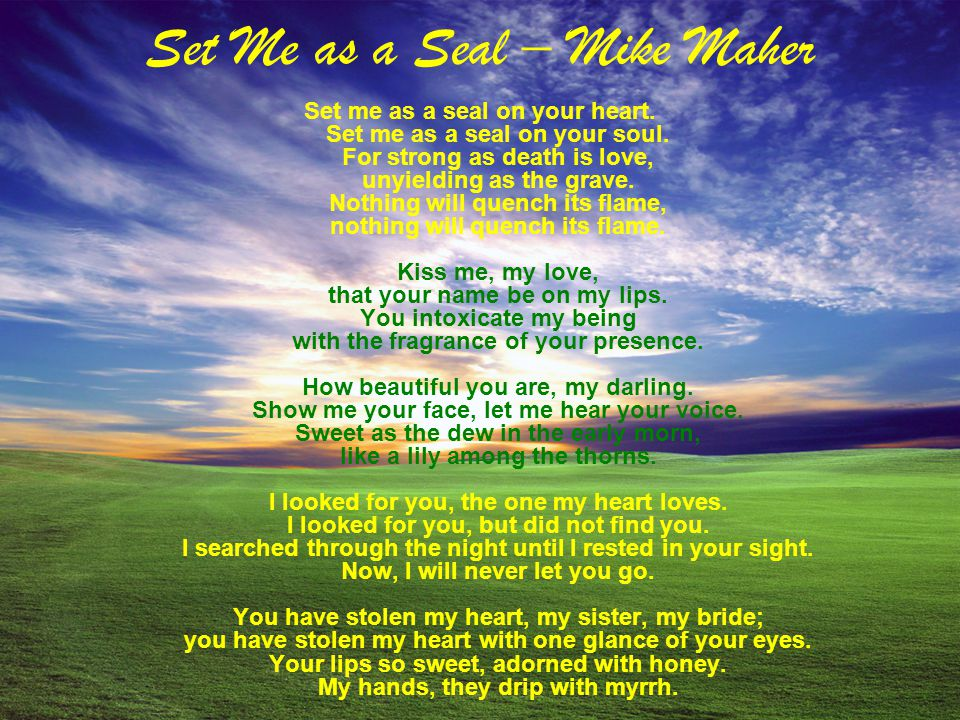 Set Me as a Seal – Mike Maher Set me as a seal on your heart.