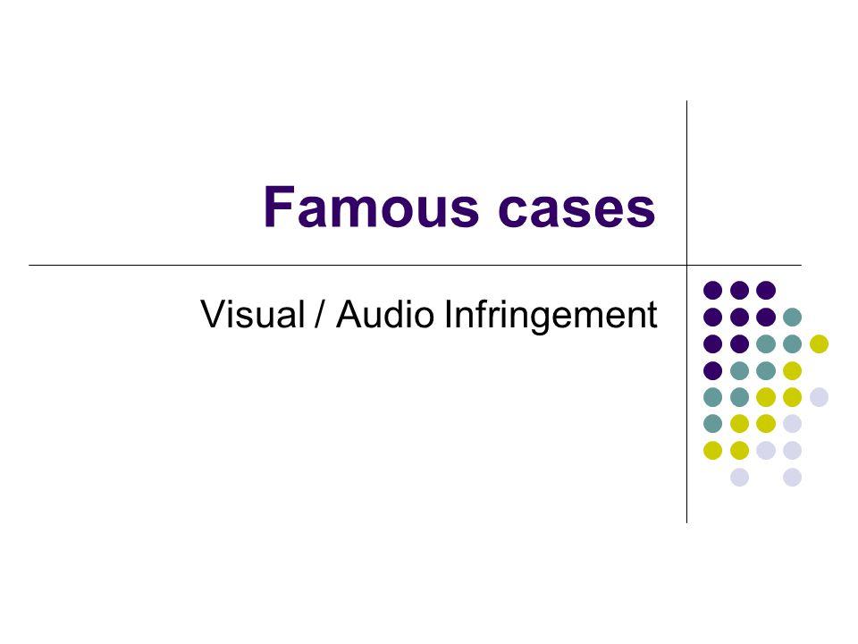 Famous cases Visual / Audio Infringement