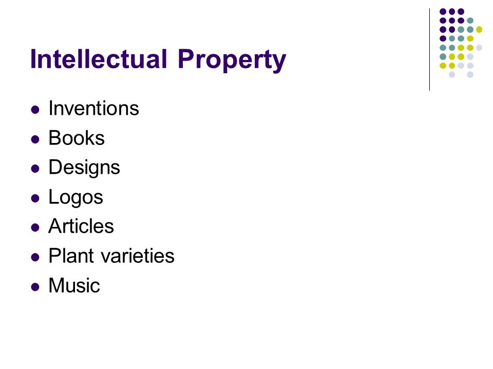 Intellectual Property Inventions Books Designs Logos Articles Plant varieties Music