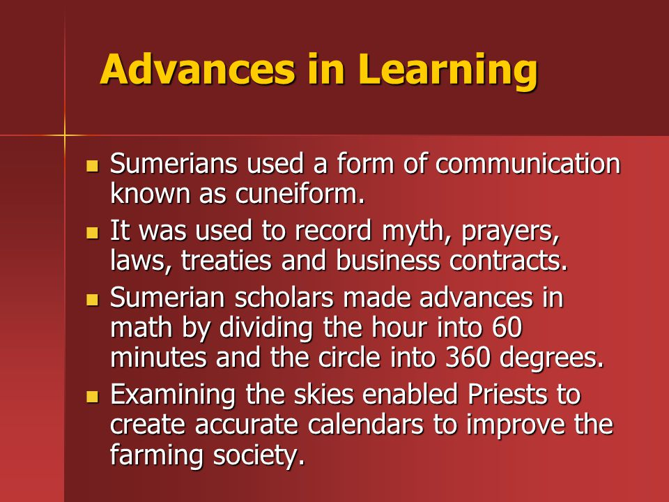 Advances in Learning Sumerians used a form of communication known as cuneiform.