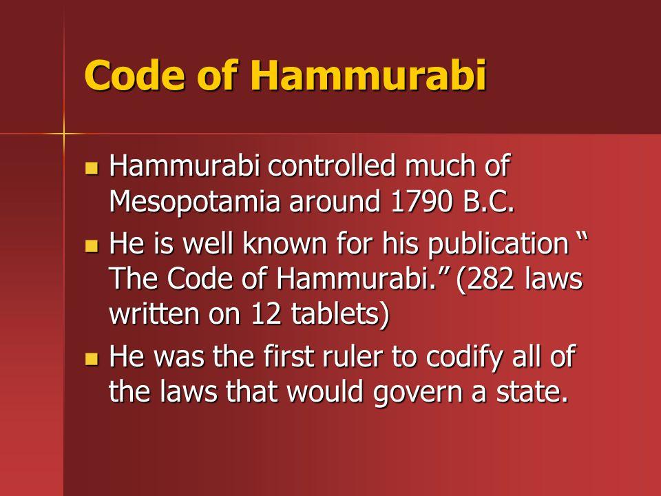 Code of Hammurabi Hammurabi controlled much of Mesopotamia around 1790 B.C.