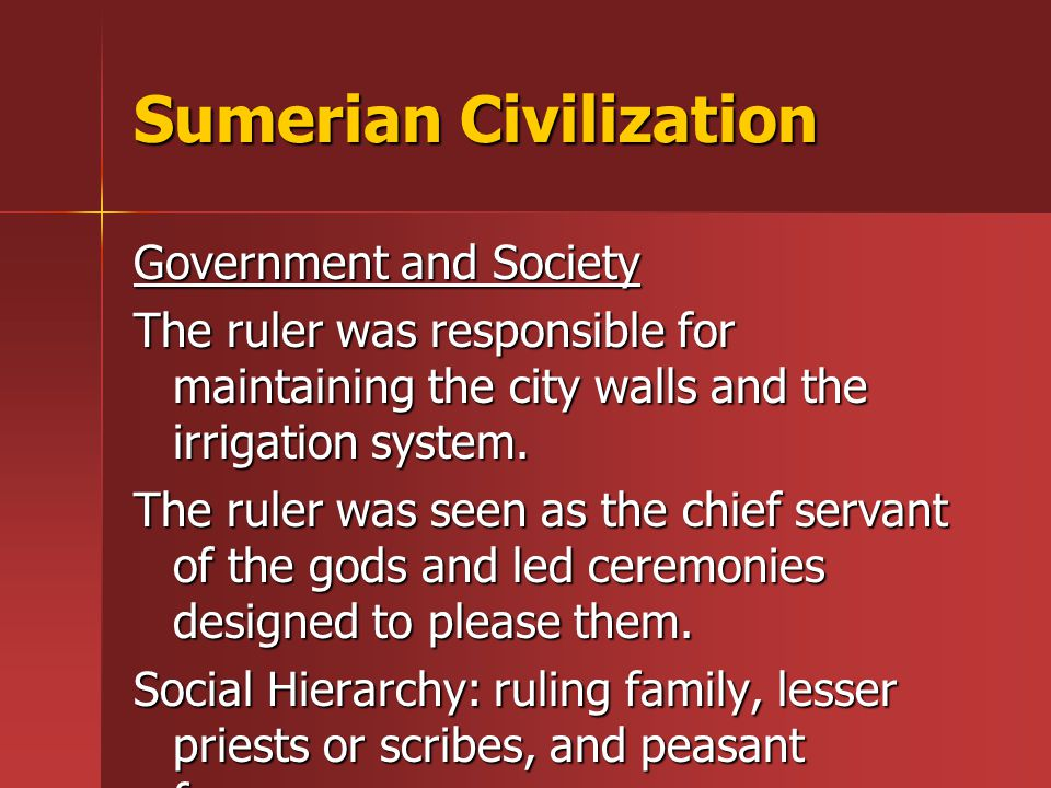 Sumerian Civilization Government and Society The ruler was responsible for maintaining the city walls and the irrigation system.