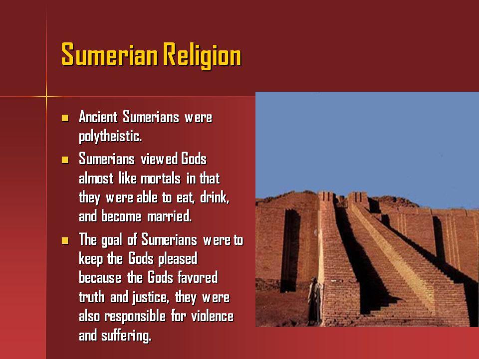 Sumerian Religion Ancient Sumerians were polytheistic.