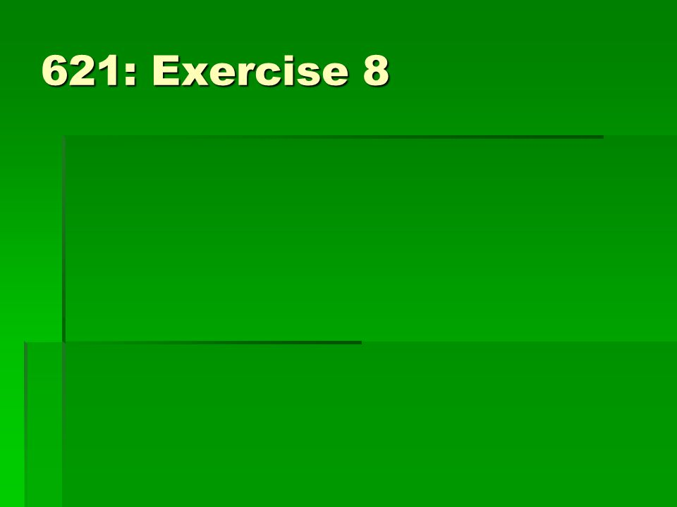 621: Exercise 8