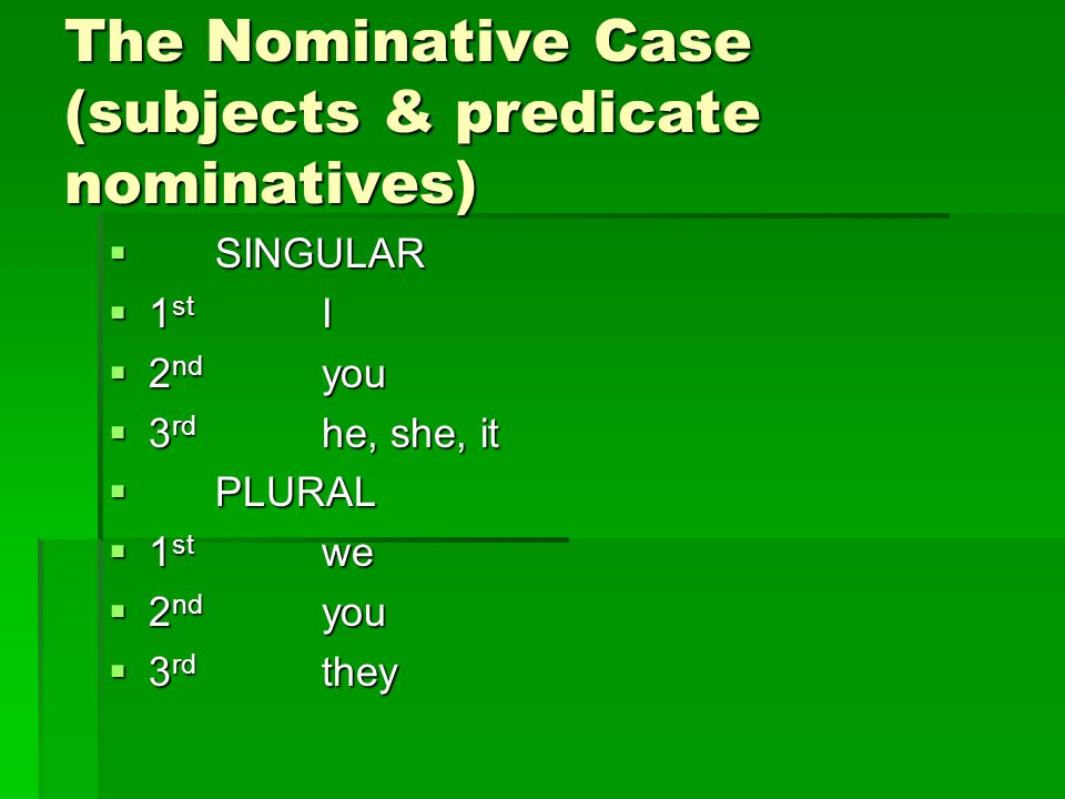 Subjects & Predicate Nominatives…  are always in the NOMINATIVE form.