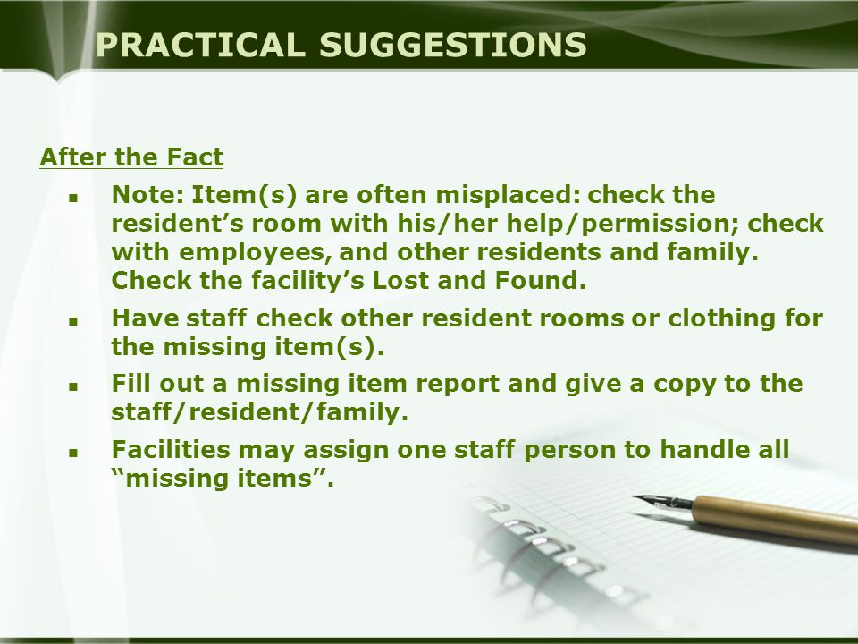 PRACTICAL SUGGESTIONS After the Fact Note: Item(s) are often misplaced: check the resident's room with his/her help/permission; check with employees, and other residents and family.