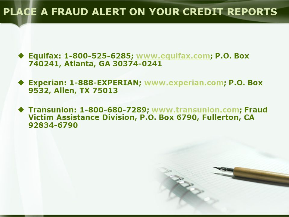 PLACE A FRAUD ALERT ON YOUR CREDIT REPORTS  Equifax: 1-800-525-6285; www.equifax.com; P.O.