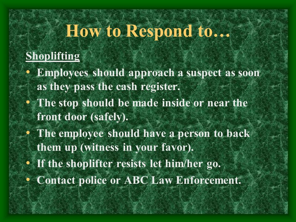 How to Respond to… Shoplifting Employees should approach a suspect as soon as they pass the cash register.