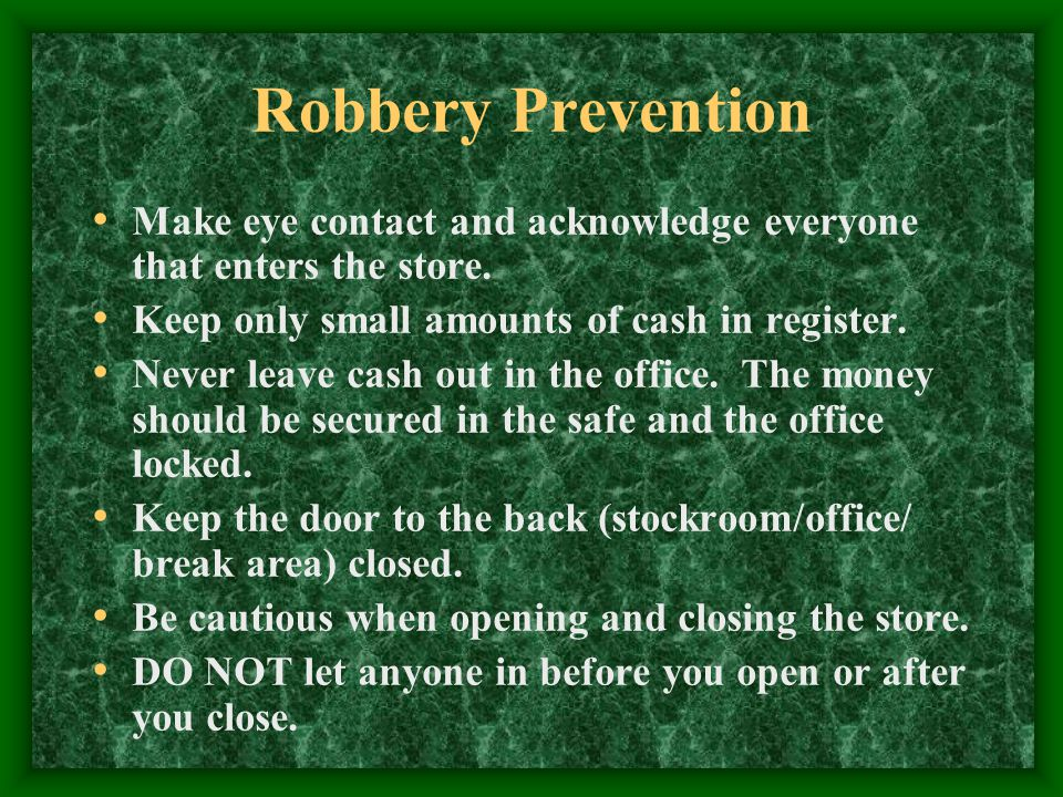 Robbery Prevention Make eye contact and acknowledge everyone that enters the store.