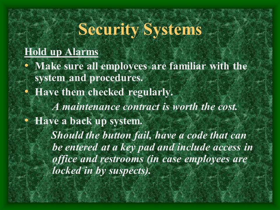Security Systems Hold up Alarms Make sure all employees are familiar with the system and procedures.