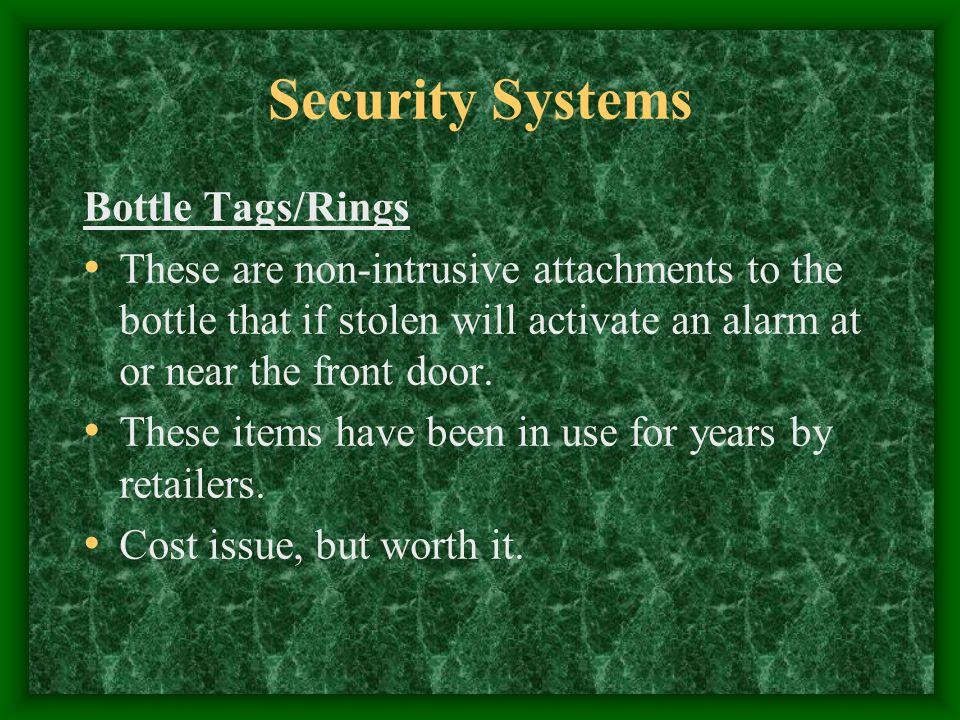 Security Systems Bottle Tags/Rings These are non-intrusive attachments to the bottle that if stolen will activate an alarm at or near the front door.