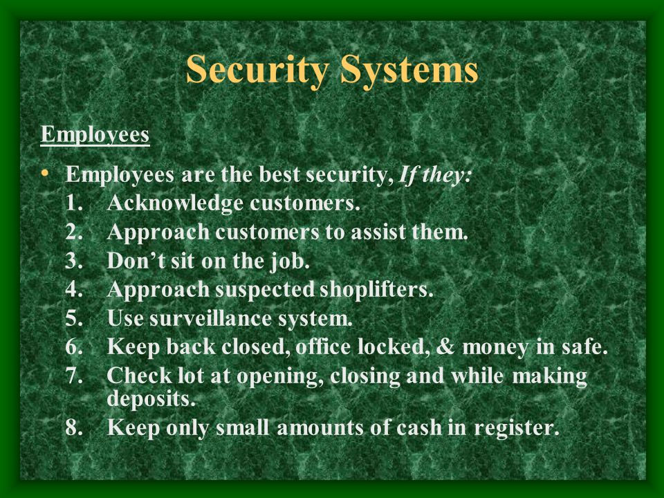 Security Systems Employees Employees are the best security, If they: 1.Acknowledge customers.