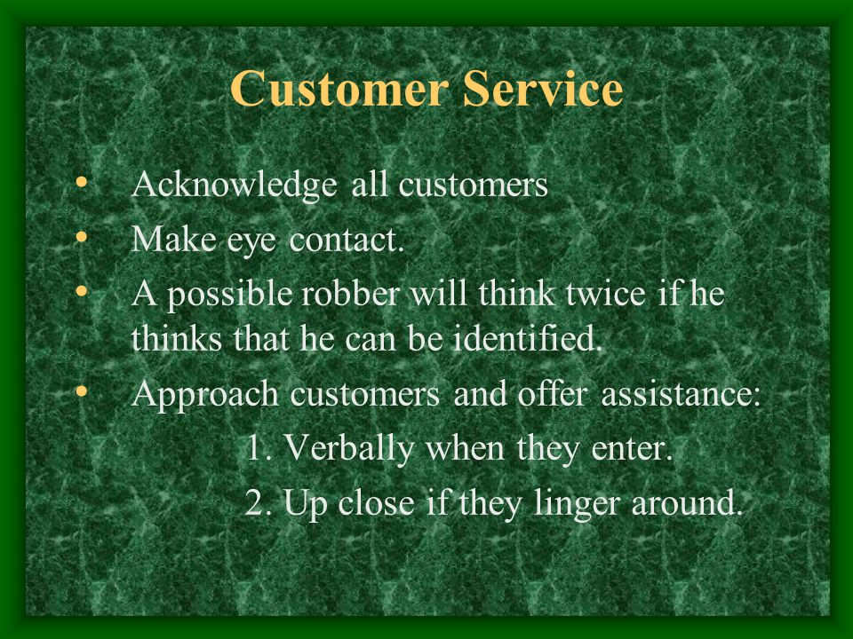 Customer Service Acknowledge all customers Make eye contact.