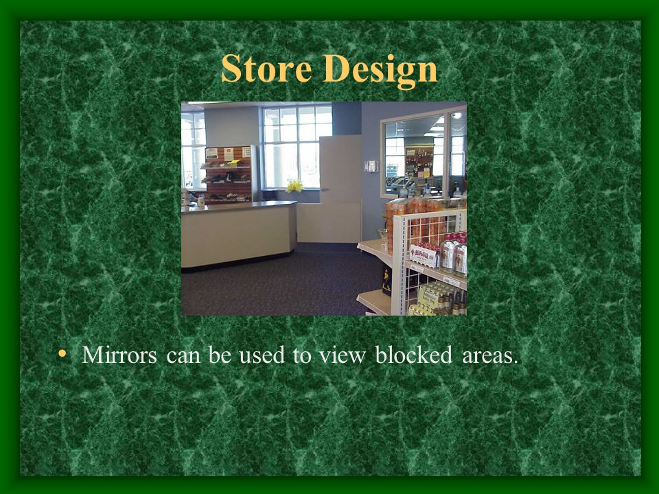Store Design Mirrors can be used to view blocked areas.